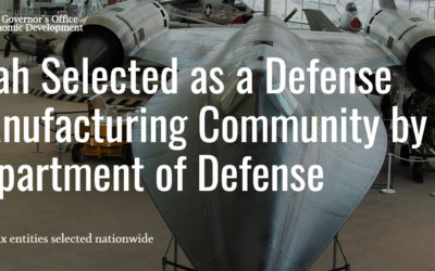 Utah Selected as Defense Manufacturing Community by DoD